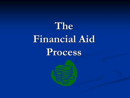 The Financial Aid Process The Financial Aid Process.