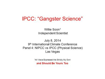 Willie Soon 1 Independent Scientist July 8, 2014 9 th International Climate Conference Panel 4: NIPCC vs IPCC (Physical Science) Las Vegas 1 All Views.