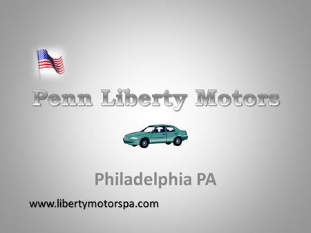 Philadelphia PA www.libertymotorspa.com. Central Location Located in Center City Philadelphia – The City of Our Founding Fathers Convenient to: – Public.