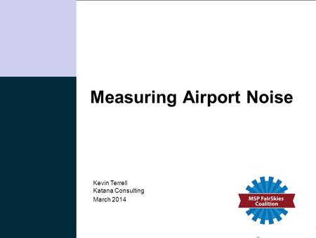 Katana Consulting | 1 Measuring Airport Noise March 2014 Kevin Terrell Katana Consulting.