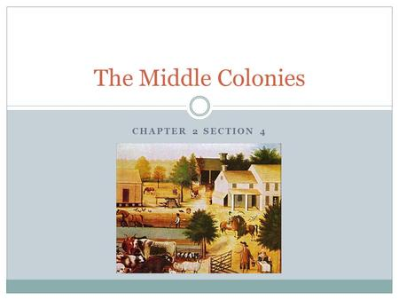 The Middle Colonies Chapter 2 Section 4.