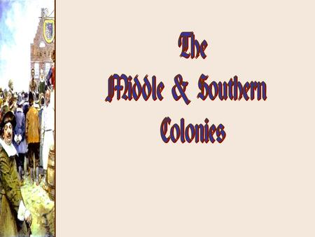 The Middle & Southern Colonies.