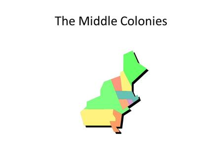 The Middle Colonies. Geography New York, New Jersey, Delaware, Pennsylvania Conditions favored farming: warm climate fertile soil.