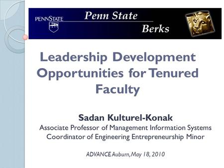 Leadership Development Opportunities for Tenured Faculty Sadan Kulturel-Konak Associate Professor of Management Information Systems Coordinator of Engineering.