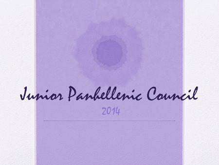 Junior Panhellenic Council 2014. What is Junior Panhel? A small group of freshmen from different Panhellenic sororities at Penn State A great way for.