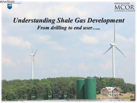 Understanding Shale Gas Development From drilling to end user…..