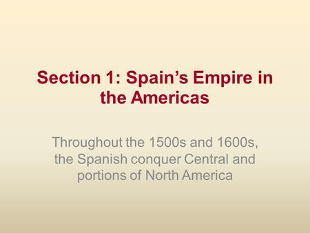 Section 1: Spain's Empire in the Americas