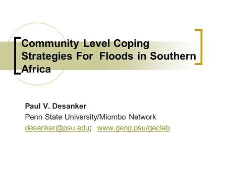Community Level Coping Strategies For Floods in Southern Africa Paul V. Desanker Penn State University/Miombo Network