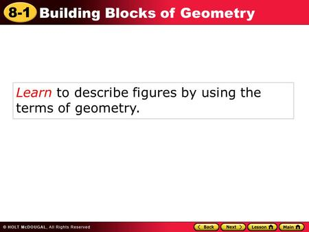 8-1 Building Blocks of Geometry Learn to describe figures by using the terms of geometry.