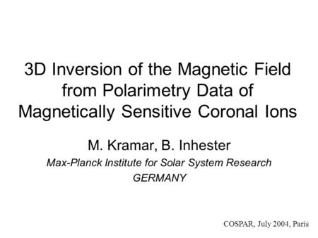 3D Inversion of the Magnetic Field from Polarimetry Data of Magnetically Sensitive Coronal Ions M. Kramar, B. Inhester Max-Planck Institute for Solar System.