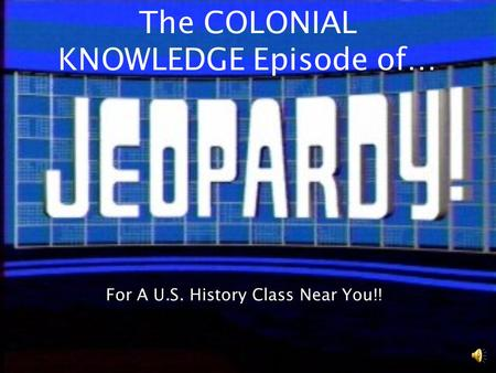 The COLONIAL KNOWLEDGE Episode of… For A U.S. History Class Near You!!