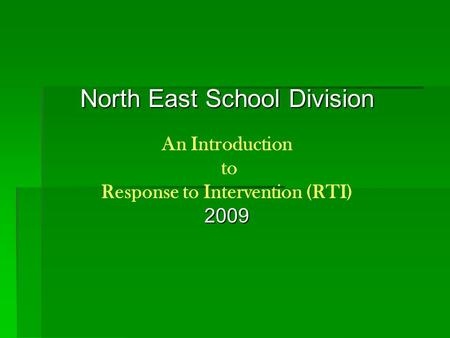 North East School Division An Introduction to Response to Intervention (RTI)2009.