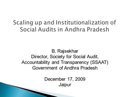B. Rajsekhar Director, Society for Social Audit, Accountability and Transparency (SSAAT) Government of Andhra Pradesh December 17, 2009 Jaipur.