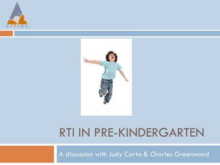 RTI IN PRE-KINDERGARTEN A discussion with Judy Carta & Charles Greenwood.