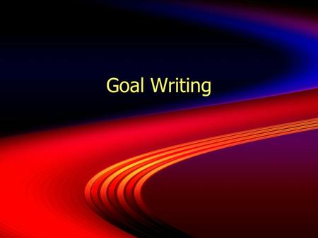 Goal Writing. To improve our goal writing:  Remember: goals are statements about the power or impact of our instructional programs.  Goals need to be.