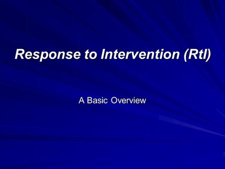 Response to Intervention (RtI) A Basic Overview. Illinois IDEA 2004 Part 226.130 Rules Requires: use of a process that determines how the child responds.
