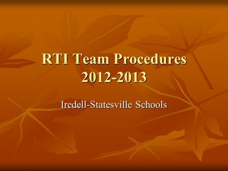 RTI Team Procedures 2012-2013 Iredell-Statesville Schools.