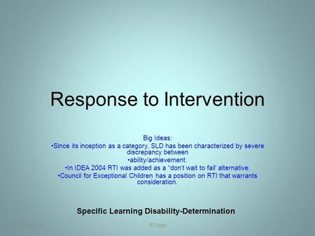 Response to Intervention Big Ideas: Since its inception as a category, SLD has been characterized by severe discrepancy between ability/achievement. In.