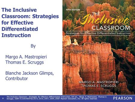 The Inclusive Classroom: Strategies for Effective Differentiated Instruction, 5th ed., Margo A. Mastropieri, Thomas E. Scruggs, ISBN 0132659859 © 2014,