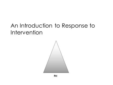 An Introduction to Response to Intervention RtI. Definition of RtI The practice of high quality instruction and interventions matched to student need,