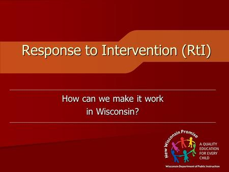 Response to Intervention (RtI) How can we make it work in Wisconsin?