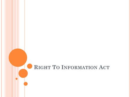 R IGHT T O I NFORMATION A CT. W HAT IS R IGHT T O I NFORMATION A CT ? An act that provides Indian citizens the opportunity to request for information.