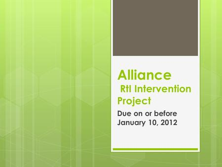 Alliance RtI Intervention Project Due on or before January 10, 2012.