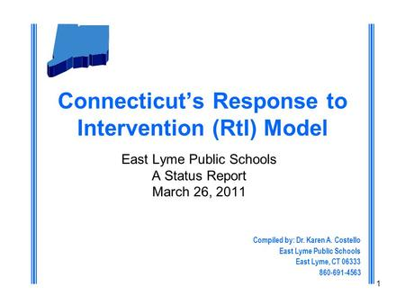 1 Connecticut's Response to Intervention (RtI) Model East Lyme Public Schools A Status Report March 26, 2011 Compiled by: Dr. Karen A. Costello East Lyme.