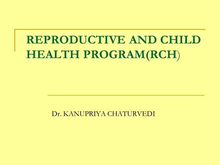 REPRODUCTIVE AND CHILD HEALTH PROGRAM(RCH)