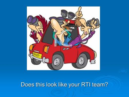 Does this look like your RTI team?. Maybe this looks like your team!