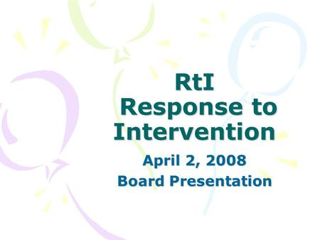 RtI Response to Intervention April 2, 2008 Board Presentation.