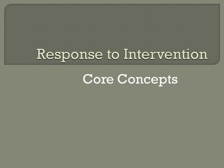 Core Concepts. Essential Elements  High Quality Classroom Instruction For All Students  Tiered Instruction & Intervention  Ongoing Student Assessment.