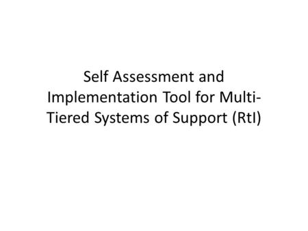 Self Assessment and Implementation Tool for Multi- Tiered Systems of Support (RtI)