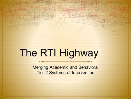The RTI Highway Merging Academic and Behavioral Tier 2 Systems of Intervention.