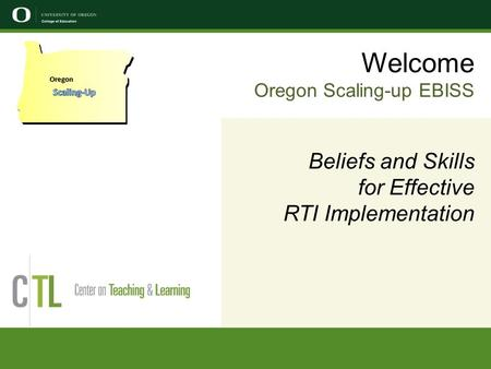 Welcome Oregon Scaling-up EBISS Beliefs and Skills for Effective RTI Implementation Oregon.