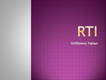 "Drifthnery Fabian.  Students receive interventions based on reliable and valid data earlier than in the ""wait to fail"" scenario.  RTI identifies specific."