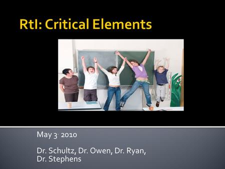 May 3. 2010 Dr. Schultz, Dr. Owen, Dr. Ryan, Dr. Stephens.
