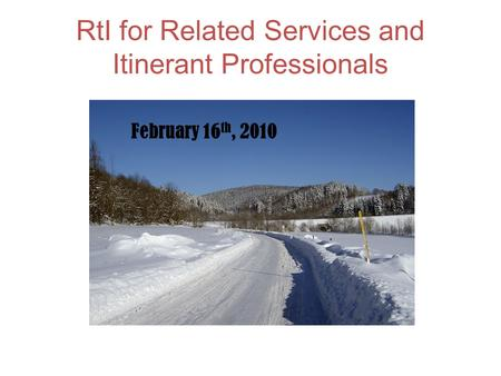 RtI for Related Services and Itinerant Professionals February 16 th, 2010.