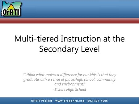 "Multi-tiered Instruction at the Secondary Level ""I think what makes a difference for our kids is that they graduate with a sense of place: high school,"
