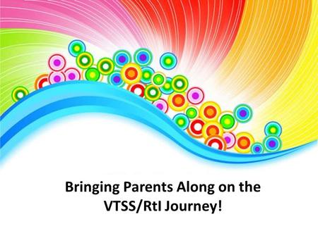 Bringing Parents Along on the VTSS/RtI Journey!. Who am I? What will we talk about today?