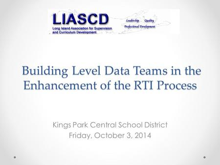 Building Level Data Teams in the Enhancement of the RTI Process Building Level Data Teams in the Enhancement of the RTI Process Kings Park Central School.