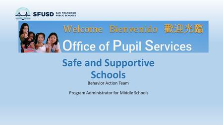 Safe and Supportive Schools Behavior Action Team Program Administrator for Middle Schools.