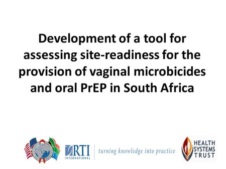 Development of a tool for assessing site-readiness for the provision of vaginal microbicides and oral PrEP in South Africa.