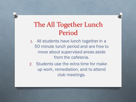 The All Together Lunch Period 1. All students have lunch together in a 50 minute lunch period and are free to move about supervised areas aside from the.