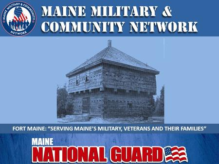 "FORT MAINE: ""SERVING MAINE'S MILITARY, VETERANS AND THEIR FAMILIES"""