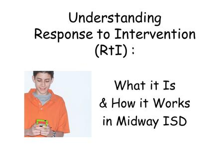 Understanding Response to Intervention (RtI) : What it Is & How it Works in Midway ISD.