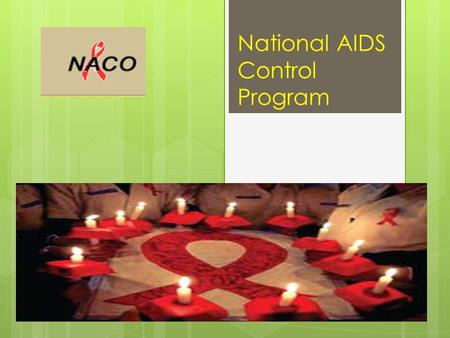 National AIDS Control Program. introduction  According to the HIV Estimations 2012,the estimated number of people living with HIV/AIDS in India was 20.89.