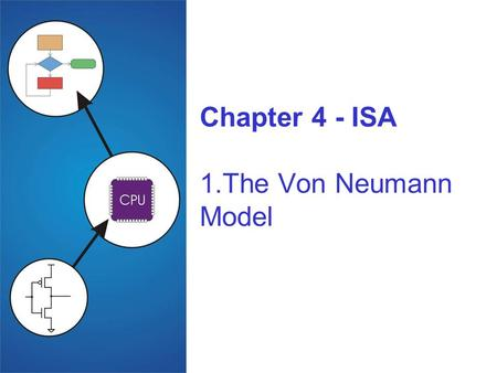 Chapter 4 - ISA 1.The Von Neumann Model. 4-2 The Stored Program Computer 1943: ENIAC Presper Eckert and John Mauchly -- first general electronic computer.