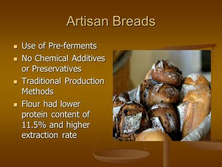 Artisan Breads Use of Pre-ferments Use of Pre-ferments No Chemical Additives or Preservatives No Chemical Additives or Preservatives Traditional Production.