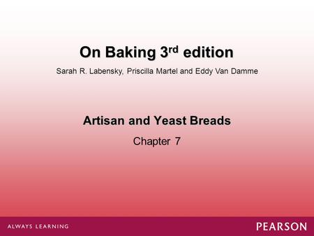 Artisan and Yeast Breads Chapter 7 Sarah R. Labensky, Priscilla Martel and Eddy Van Damme On Baking 3 rd edition.